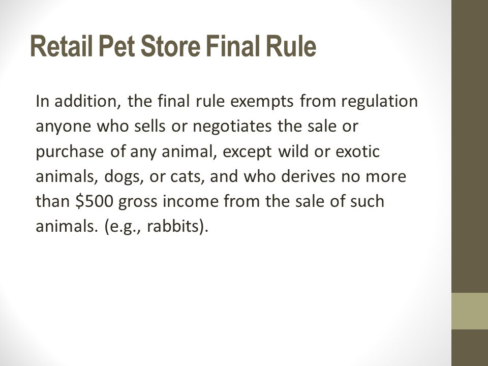 Retail Pet Store Final Rule Rescue groups that participate in face-to-face transactions such as off-site adoptions are subject to public oversight.