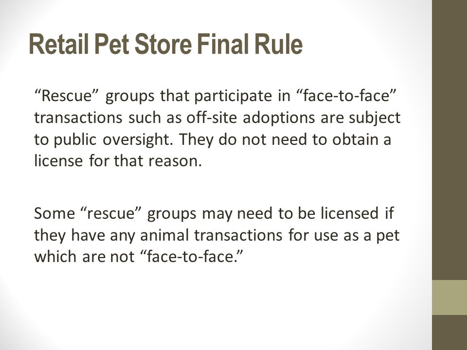 Retail Pet Store Final Rule The activity taking place, or the business model of the group, is what determines whether or not a facility will be regulated.