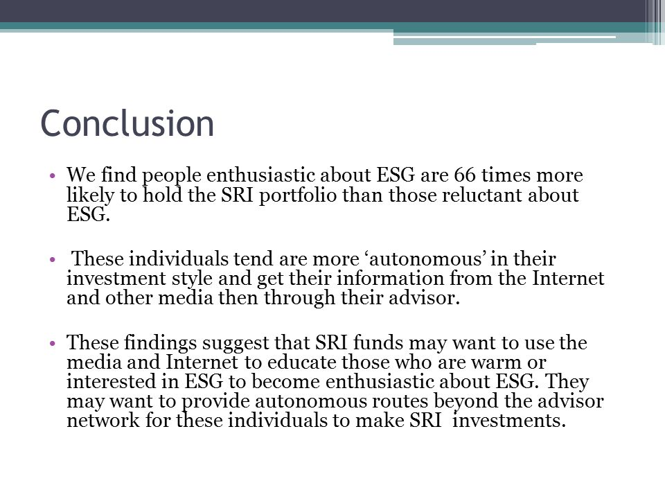 Conclusion We find people enthusiastic about ESG are 66 times more likely to hold the SRI portfolio than those reluctant about ESG.