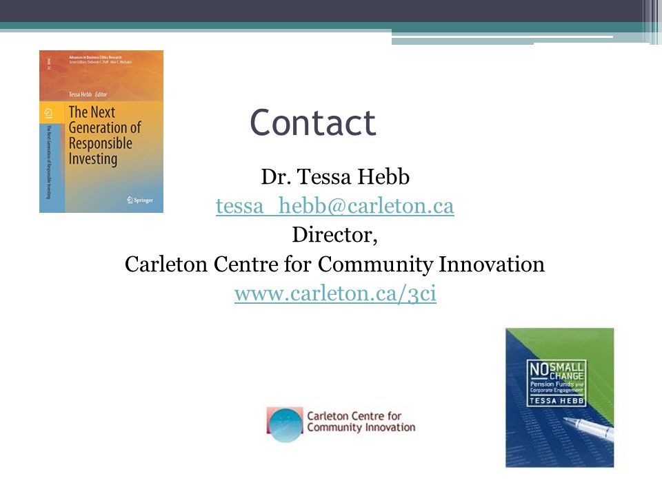 Dr. Tessa Hebb tessa_hebb@carleton.ca Director, Carleton Centre for Community Innovation www.carleton.ca/3ci Contact