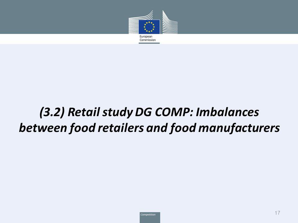 17 (3.2) Retail study DG COMP: Imbalances between food retailers and food manufacturers