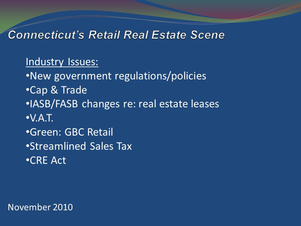 November 2010 Industry Issues: New government regulations/policies Cap & Trade IASB/FASB changes re: real estate leases V.A.T.