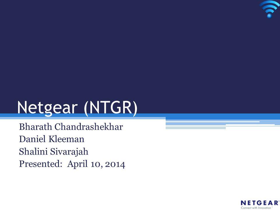 Netgear (NTGR) Bharath Chandrashekhar Daniel Kleeman Shalini Sivarajah Presented: April 10, 2014