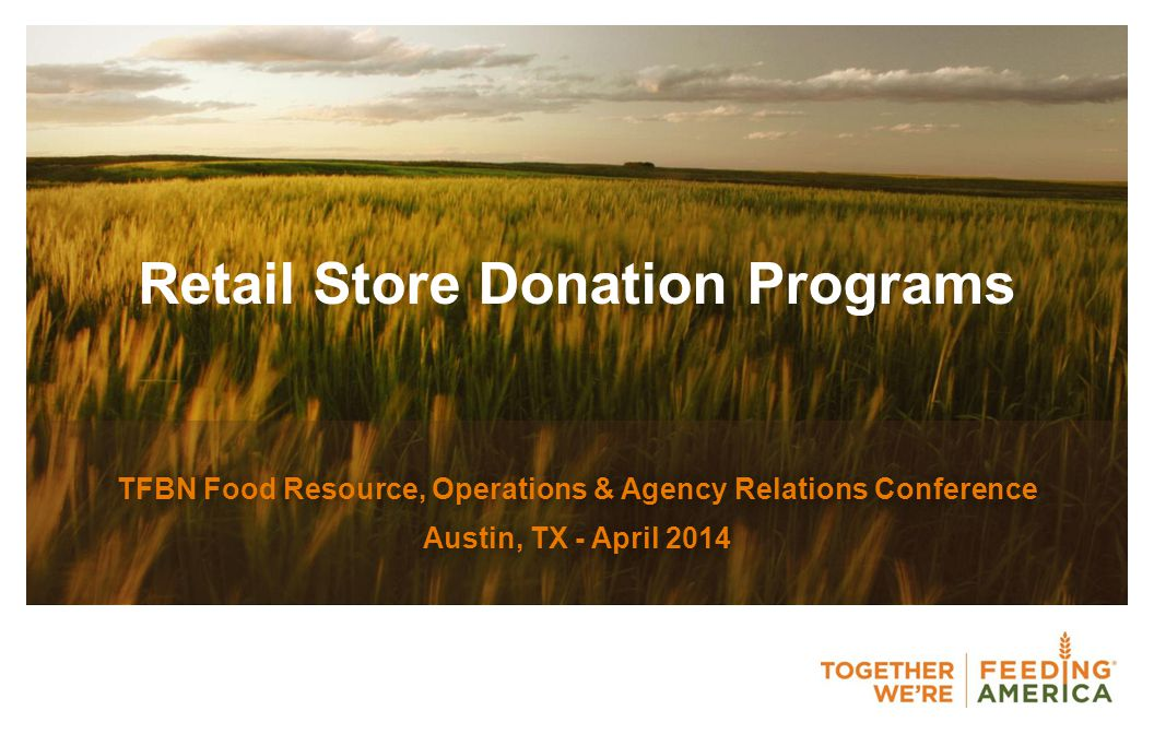 Retail Store Donation Programs TFBN Food Resource, Operations & Agency Relations Conference Austin, TX - April 2014