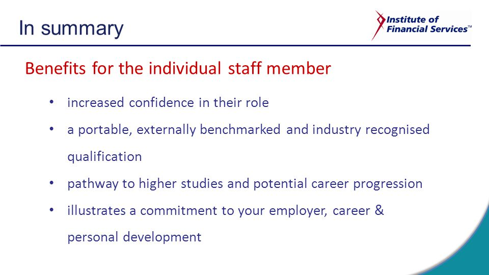 Benefits for the individual staff member increased confidence in their role a portable, externally benchmarked and industry recognised qualification pathway to higher studies and potential career progression illustrates a commitment to your employer, career & personal development In summary