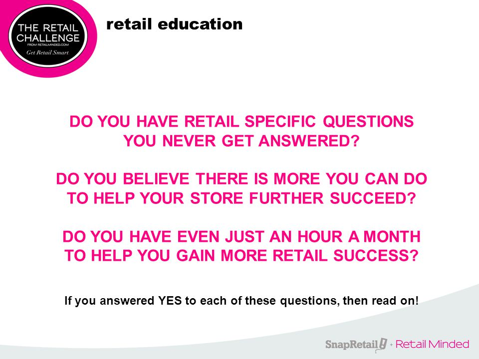 retail education DO YOU HAVE RETAIL SPECIFIC QUESTIONS YOU NEVER GET ANSWERED.