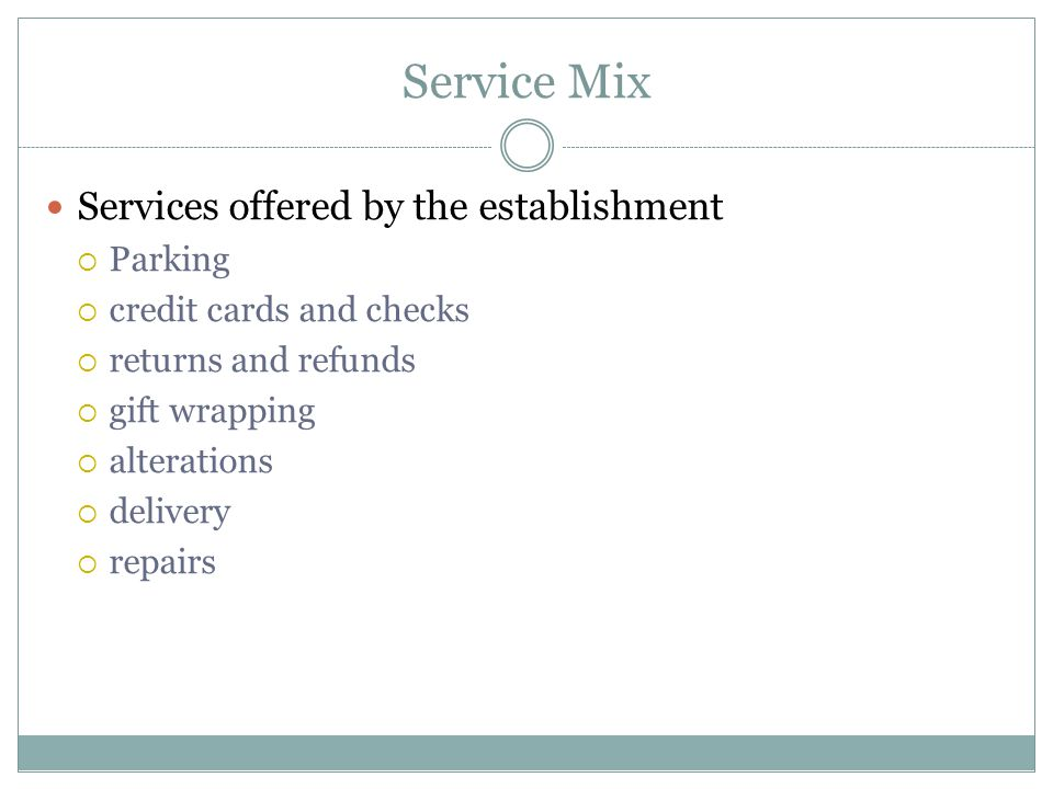 Service Mix Services offered by the establishment  Parking  credit cards and checks  returns and refunds  gift wrapping  alterations  delivery  repairs