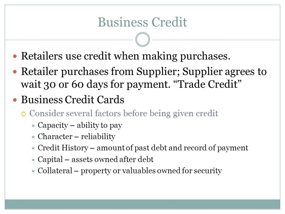 Business Credit Retailers use credit when making purchases.