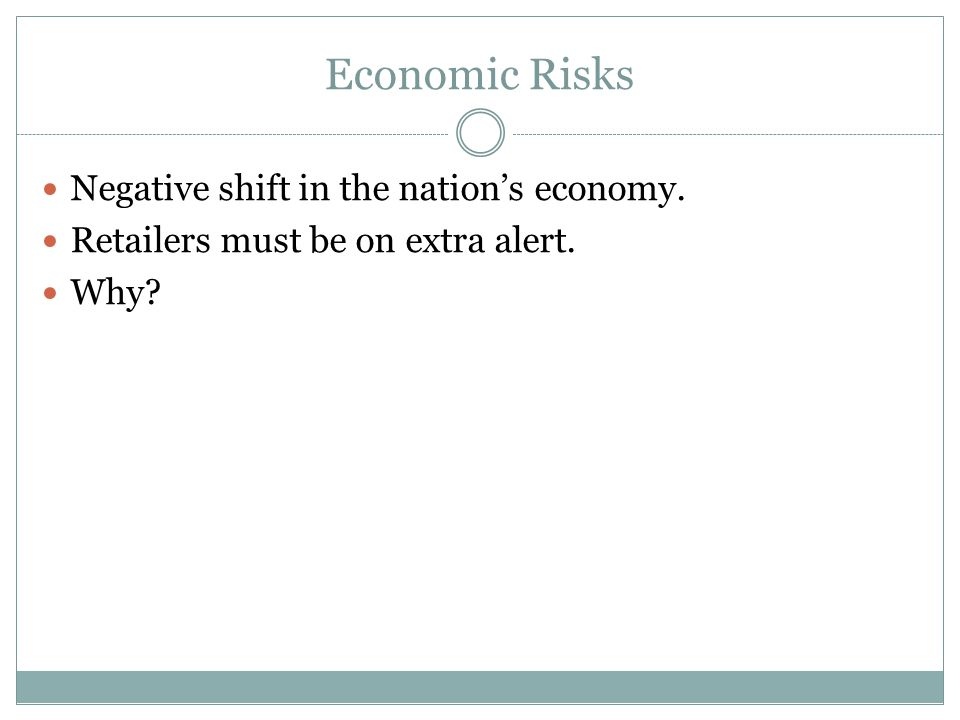 Economic Risks Negative shift in the nation's economy. Retailers must be on extra alert. Why?