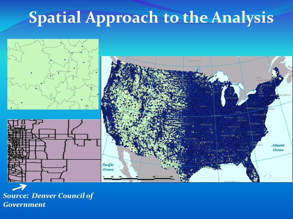 Spatial Approach to the Analysis Source: Denver Council of Government 5