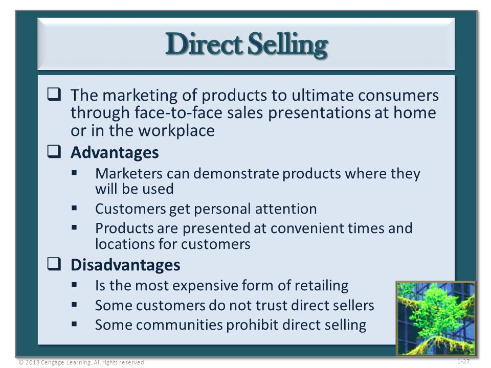 1-27  The marketing of products to ultimate consumers through face-to-face sales presentations at home or in the workplace  Advantages  Marketers c