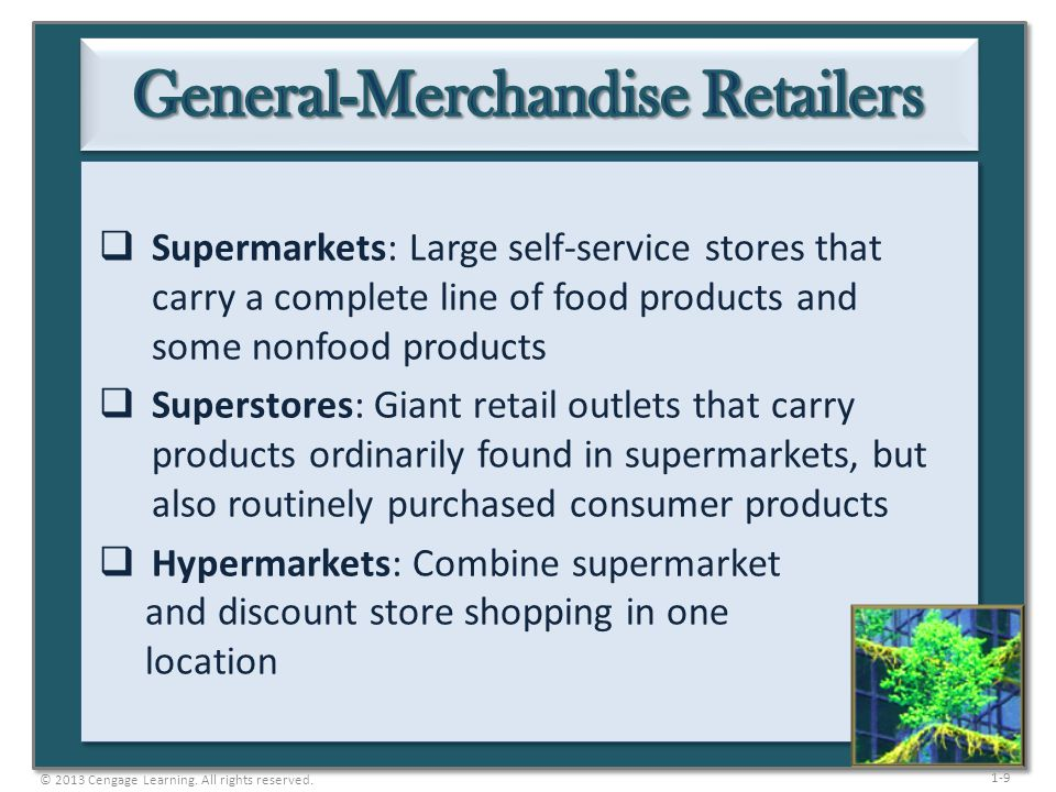 1-9  Supermarkets: Large self-service stores that carry a complete line of food products and some nonfood products  Superstores: Giant retail outlet