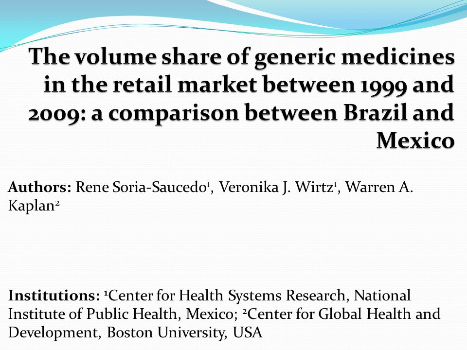 Study Objective Analyze the relationship between the volume share of generic medicines in Mexico and Brazil between 1999 and 2009 and public policies to promote their use