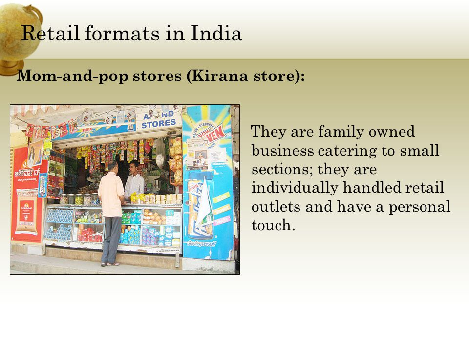 Retail formats in India They are family owned business catering to small sections; they are individually handled retail outlets and have a personal touch.