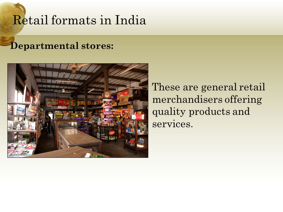 Retail formats in India These are general retail merchandisers offering quality products and services.