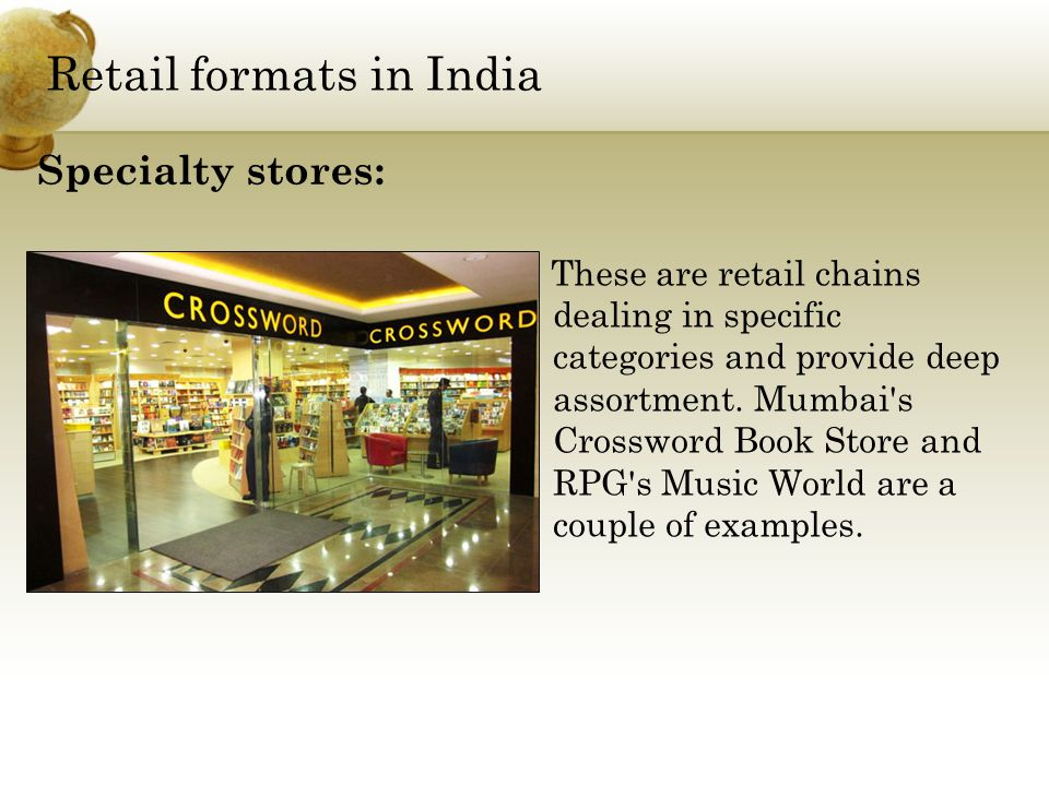 Retail formats in India These are retail chains dealing in specific categories and provide deep assortment.