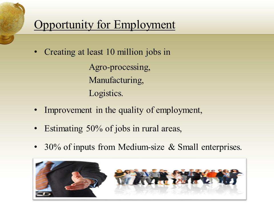 Opportunity for Employment Creating at least 10 million jobs in Agro-processing, Manufacturing, Logistics.