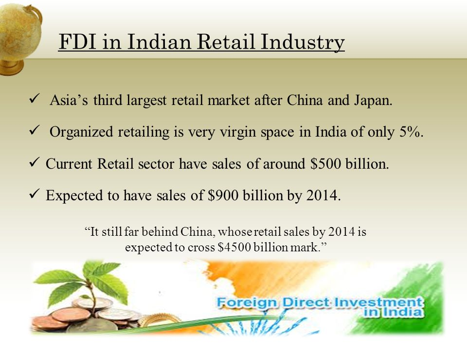 FDI in Indian Retail Industry Asia's third largest retail market after China and Japan.