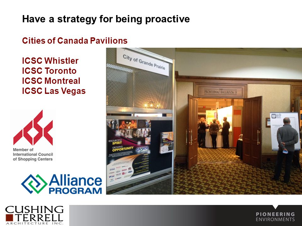 Have a strategy for being proactive Cities of Canada Pavilions ICSC Whistler ICSC Toronto ICSC Montreal ICSC Las Vegas