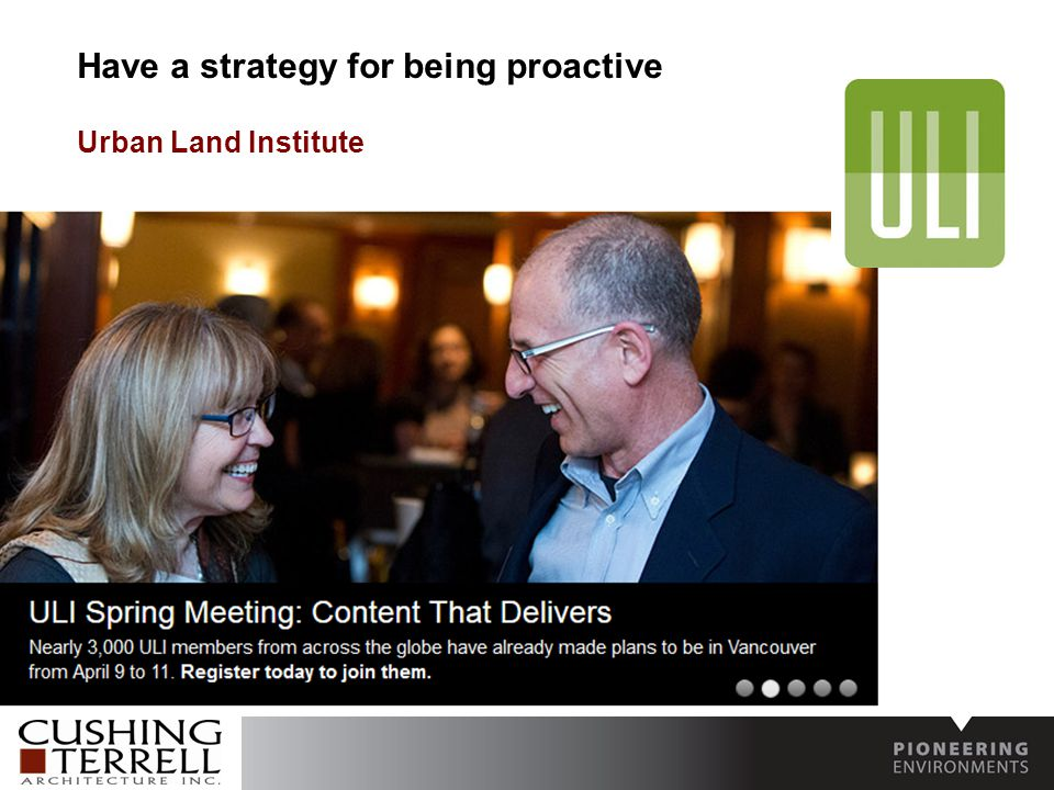 Have a strategy for being proactive Urban Land Institute