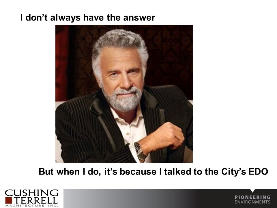 I don't always have the answer But when I do, it's because I talked to the City's EDO