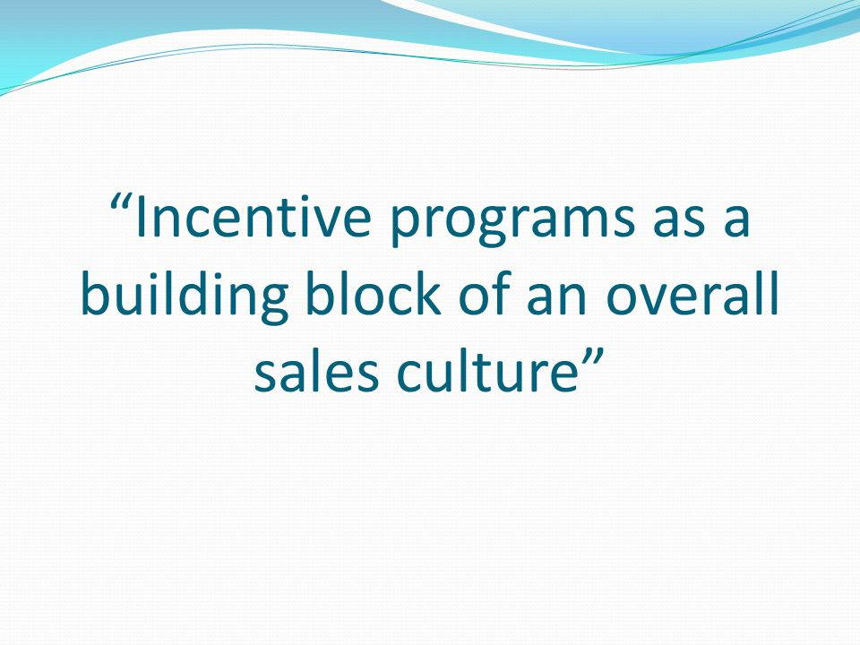 Incentive programs as a building block of an overall sales culture