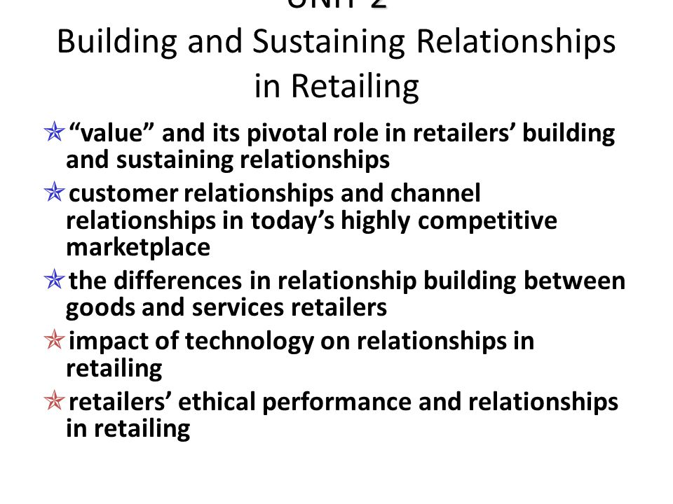 """2 UNIT 2 Building and Sustaining Relationships in Retailing  """"value"""" and its pivotal role in retailers' building and sustaining relationships  custo"""