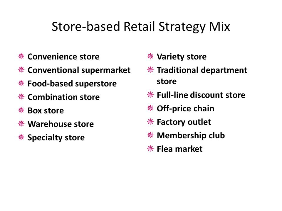 Store-based Retail Strategy Mix  Convenience store  Conventional supermarket  Food-based superstore  Combination store  Box store  Warehouse sto