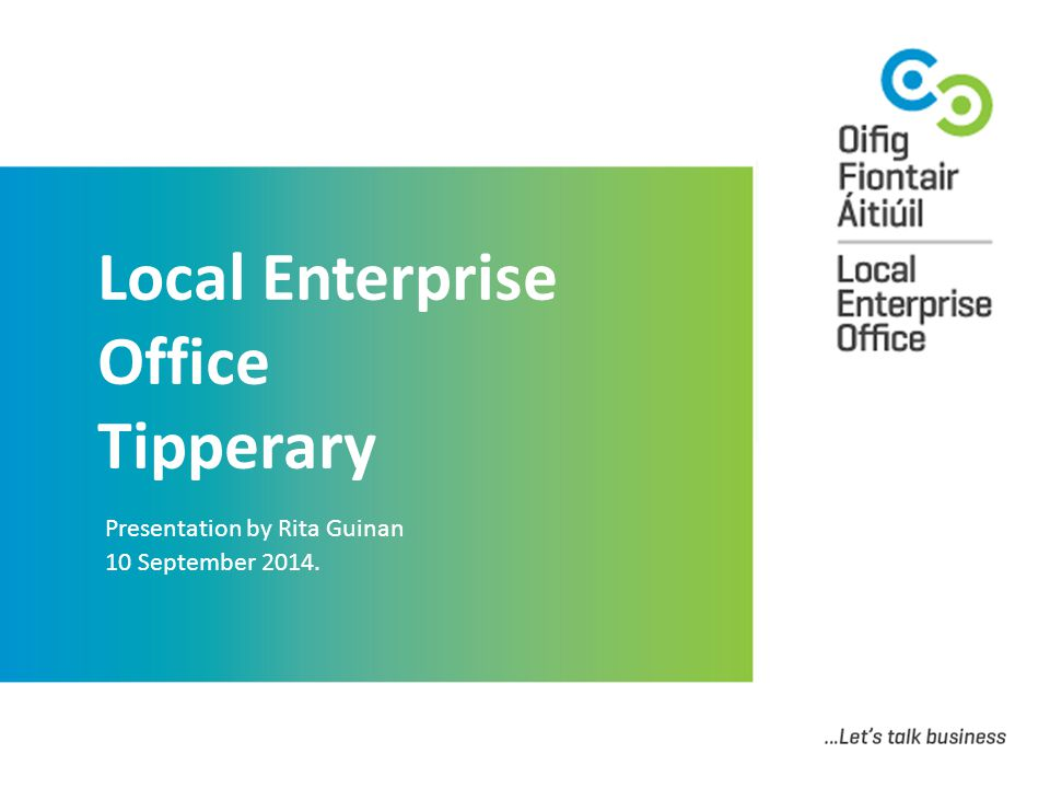 Local Enterprise Office Tipperary Presentation by Rita Guinan 10 September 2014.