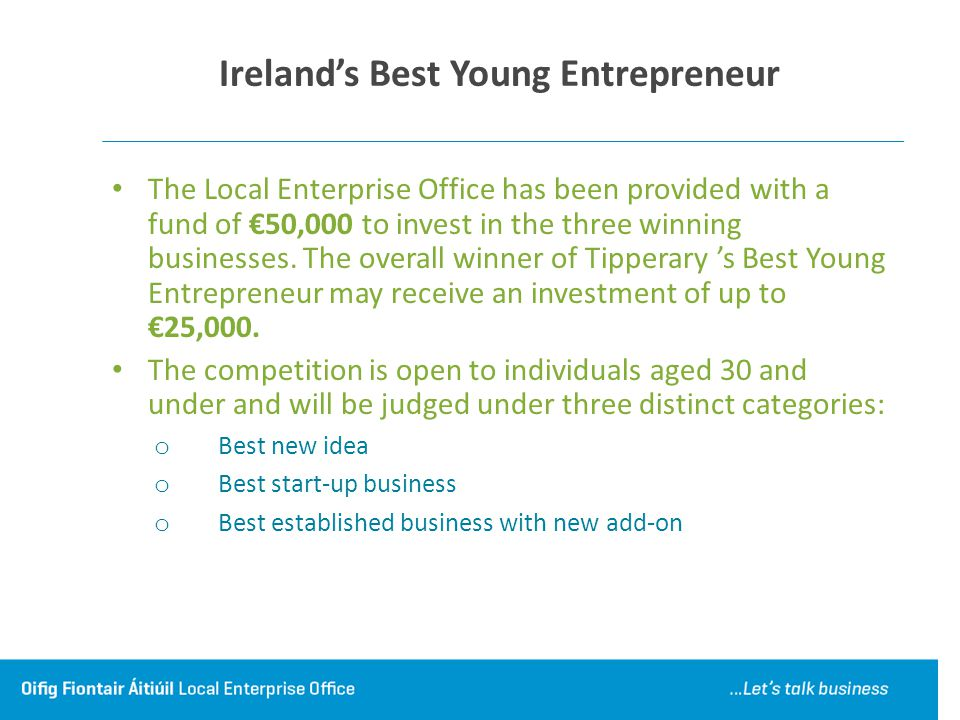 Ireland's Best Young Entrepreneur The Local Enterprise Office has been provided with a fund of €50,000 to invest in the three winning businesses.