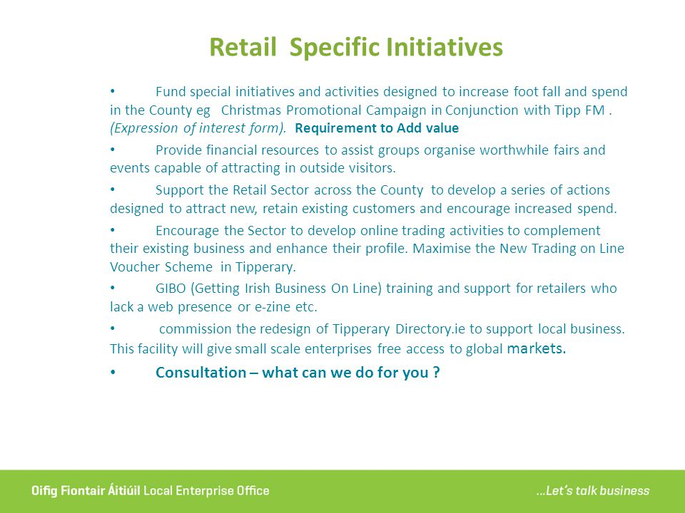 Retail Specific Initiatives Fund special initiatives and activities designed to increase foot fall and spend in the County eg Christmas Promotional Campaign in Conjunction with Tipp FM.
