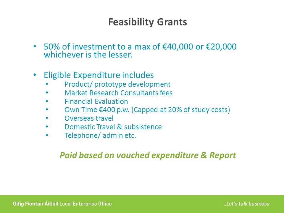 Feasibility Grants 50% of investment to a max of €40,000 or €20,000 whichever is the lesser.