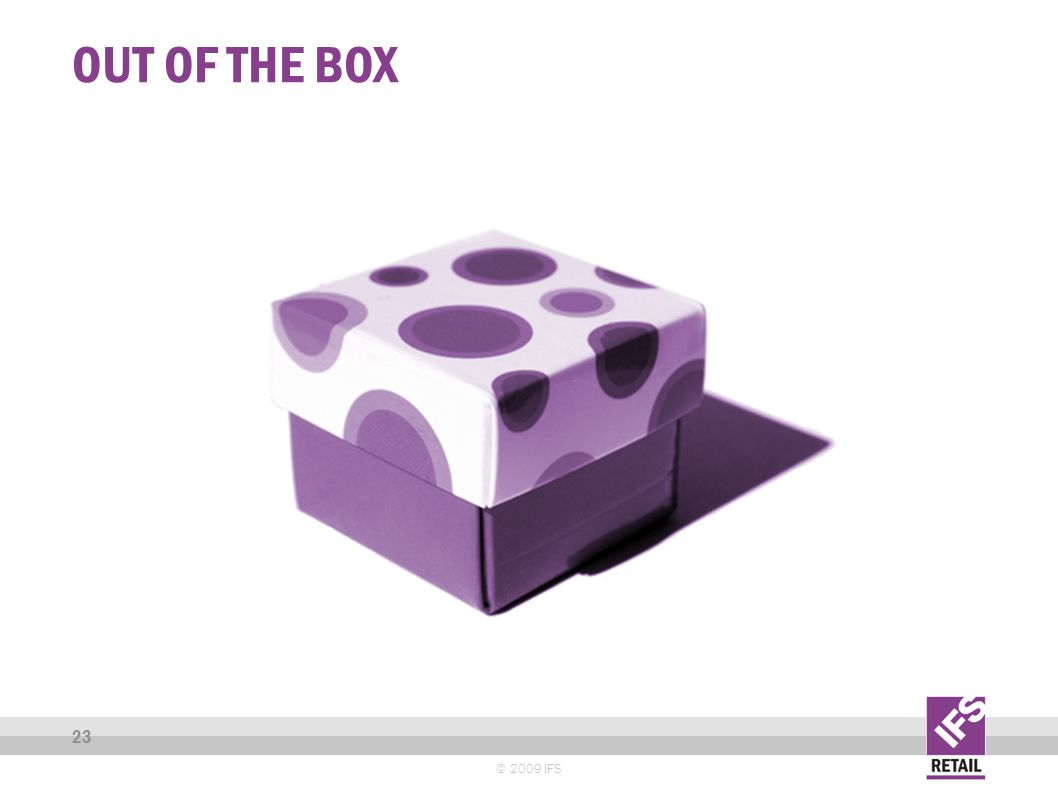 OUT OF THE BOX © 2009 IFS 23