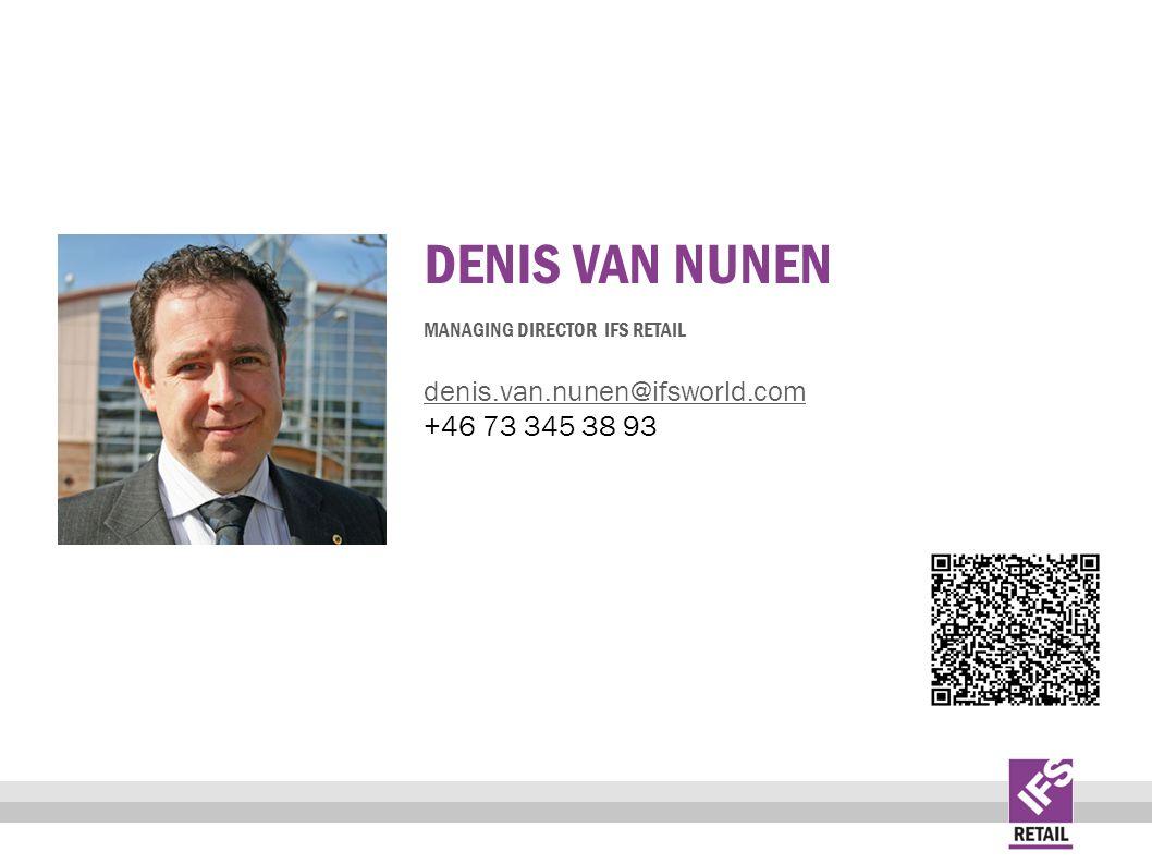 DENIS VAN NUNEN MANAGING DIRECTOR IFS RETAIL denis.van.nunen@ifsworld.com +46 73 345 38 93