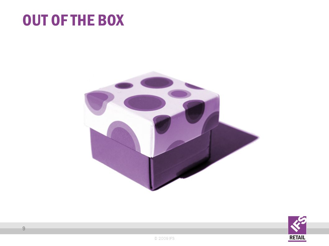 OUT OF THE BOX © 2009 IFS 9