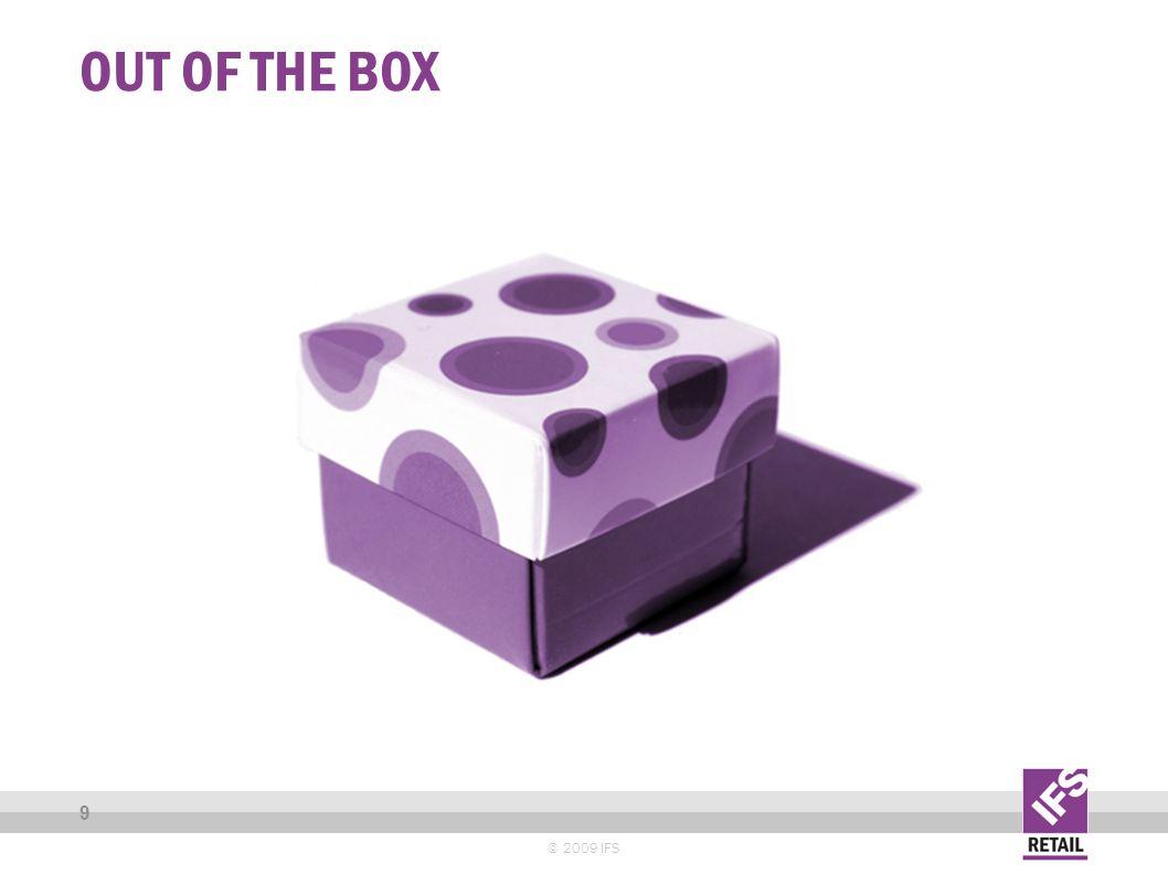 OUTSIDE THE BOX © 2009 IFS 10