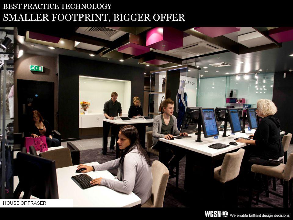 BEST PRACTICE TECHNOLOGY SMALLER FOOTPRINT, BIGGER OFFER HOUSE OF FRASER