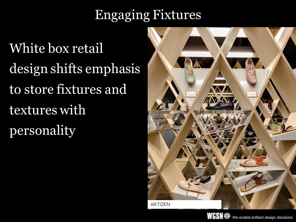 Engaging Fixtures White box retail design shifts emphasis to store fixtures and textures with personality ARTIZEN
