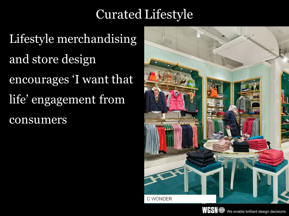 Curated Lifestyle Lifestyle merchandising and store design encourages 'I want that life' engagement from consumers C WONDER