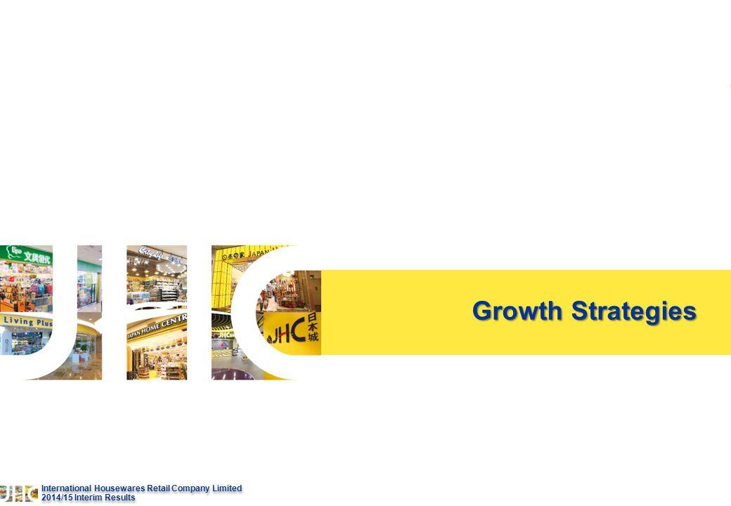 18 International Housewares Retail Company Limited 2014/15 lnterim Results International Housewares Retail Company Limited 2014/15 lnterim Results Growth Strategies