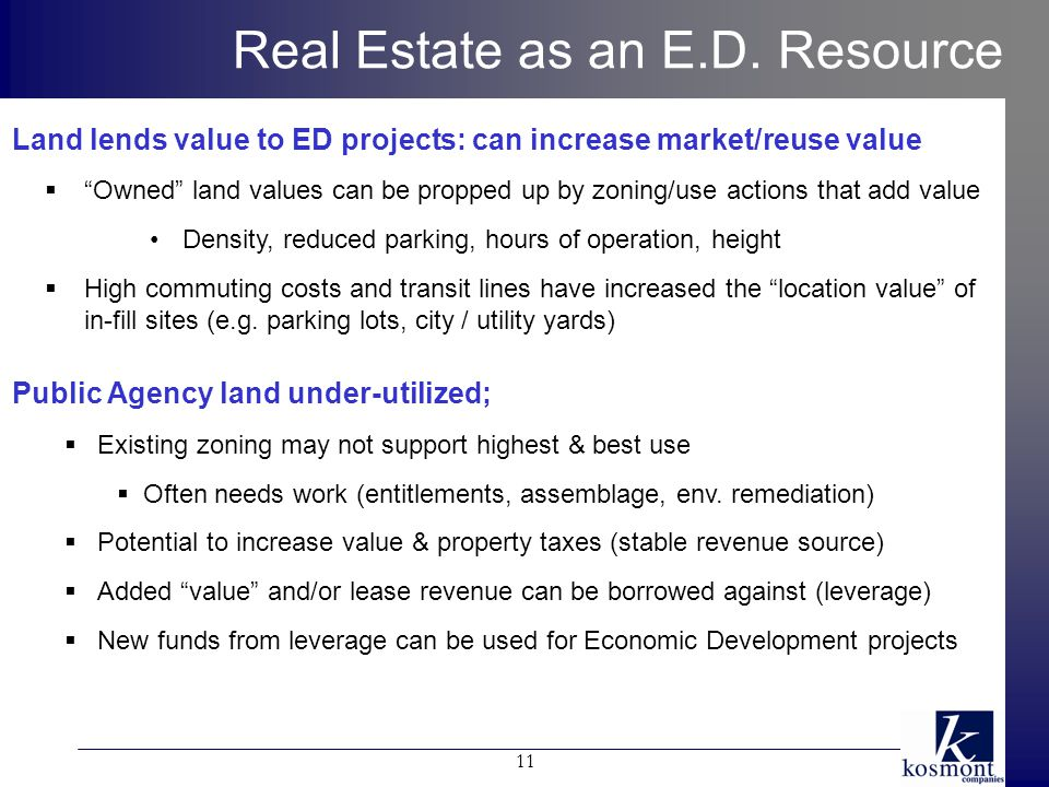 Land lends value to ED projects: can increase market/reuse value  Owned land values can be propped up by zoning/use actions that add value Density, reduced parking, hours of operation, height  High commuting costs and transit lines have increased the location value of in-fill sites (e.g.