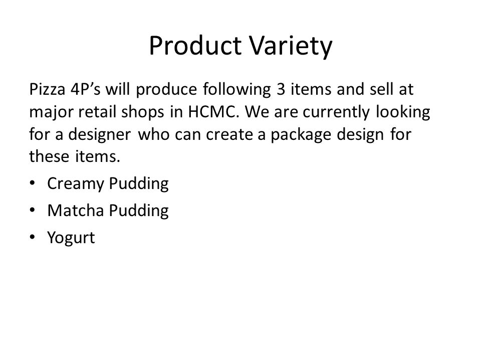 Product Variety Pizza 4P's will produce following 3 items and sell at major retail shops in HCMC. We are currently looking for a designer who can crea