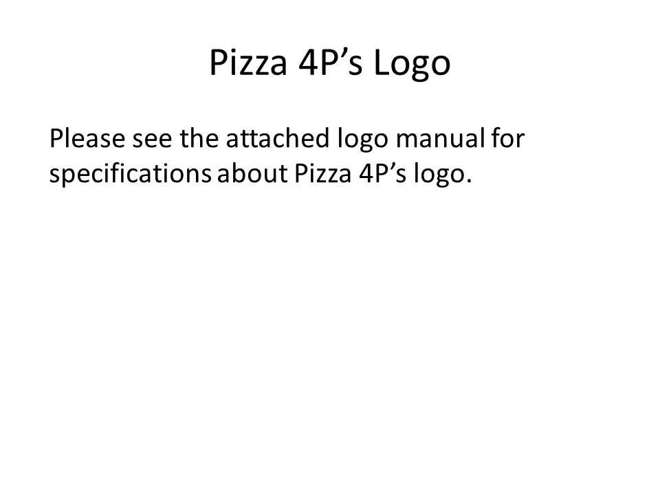 Pizza 4P's Logo Please see the attached logo manual for specifications about Pizza 4P's logo.