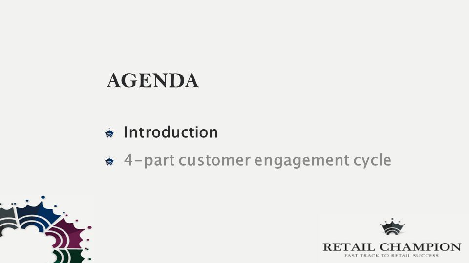 AGENDA Introduction 4-part customer engagement cycle