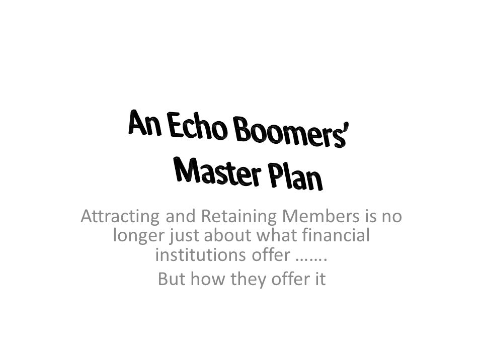 Attracting and Retaining Members is no longer just about what financial institutions offer …….