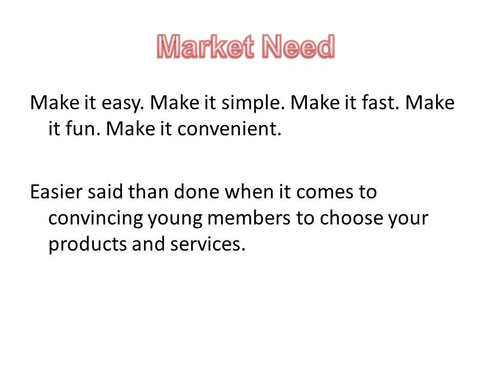 Make it easy. Make it simple. Make it fast. Make it fun.