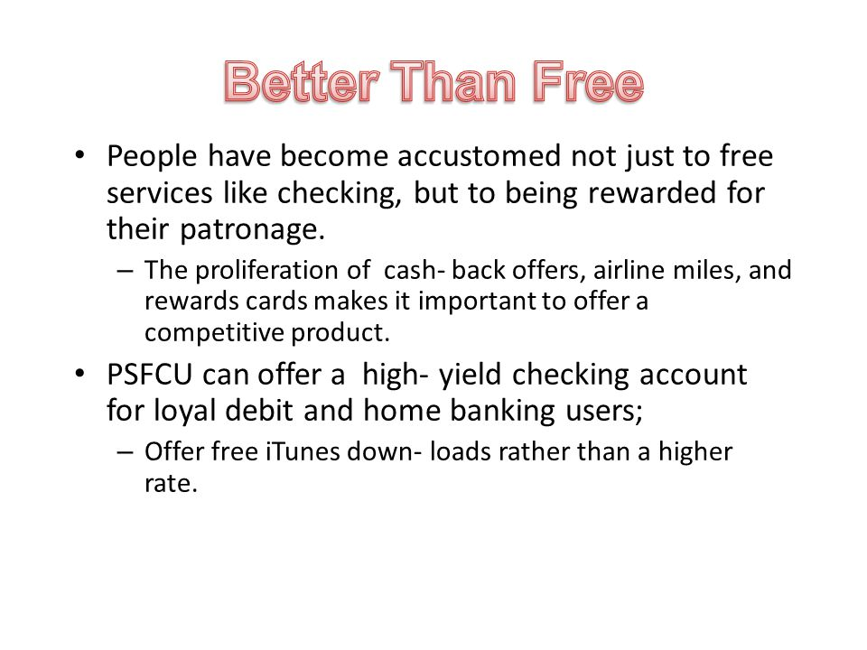 People have become accustomed not just to free services like checking, but to being rewarded for their patronage.