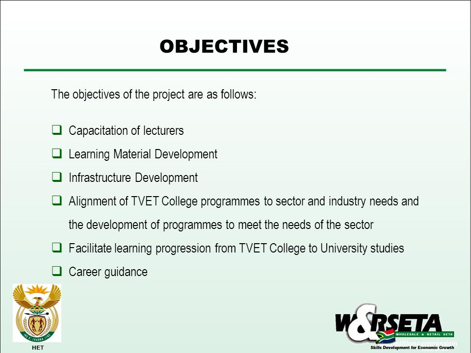 OBJECTIVES HET The objectives of the project are as follows:  Capacitation of lecturers  Learning Material Development  Infrastructure Development