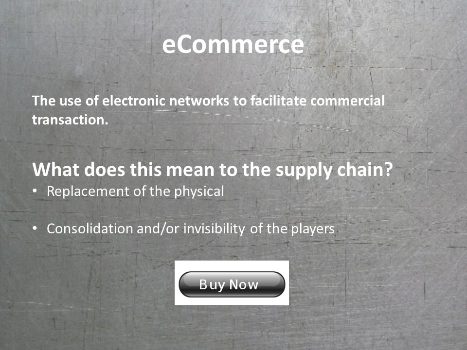 eCommerce The use of electronic networks to facilitate commercial transaction.