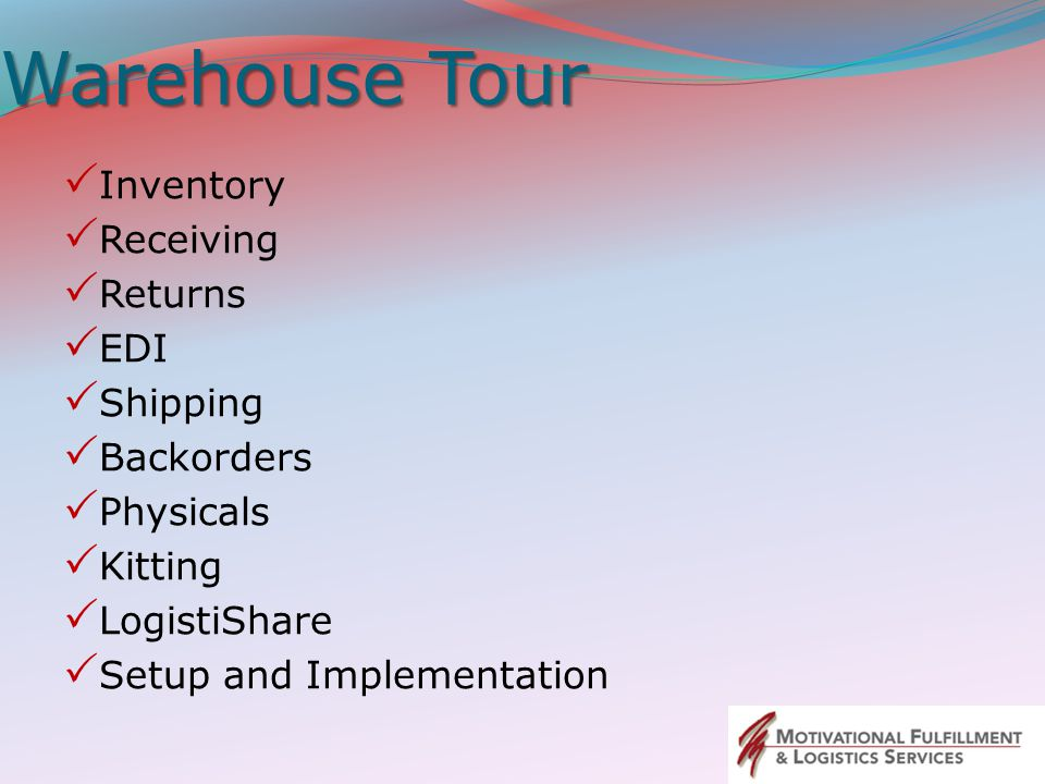 Warehouse Tour  Inventory  Receiving  Returns  EDI  Shipping  Backorders  Physicals  Kitting  LogistiShare  Setup and Implementation
